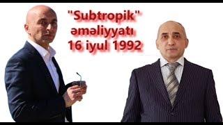 """Laçın Məmişov və Ataxan Əbilov """"Subtropik əməliyyatı"""" terroru haqqında"""