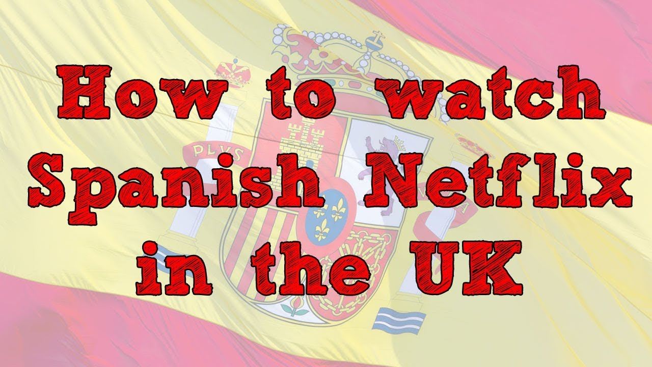 Can I watch English Netflix in Spain?