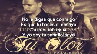 Tu Olor Remix Tito el Bambino Ft Wisin (letra) (Remix) [reggueaton]