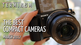 The Best Compact Cameras  - March 2017