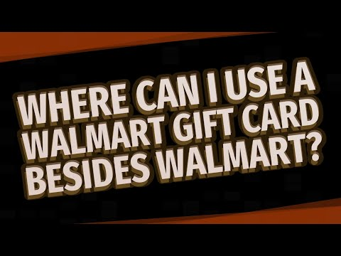 Where Can I Use A Walmart Gift Card Besides Walmart?