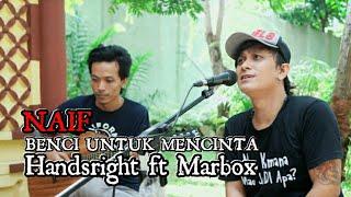 NAIF - BENCI UNTUK MENCINTA (cover) HANDSRIGHT ft MARBOX