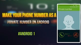 Make Your Phone Number as PRIVATE NUMBER on Android