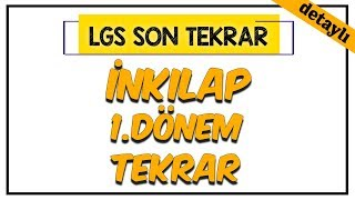 İnkılap Tarihi 1.Dönem Tekrar (Detaylı)  LGS Son Tekrar Programı