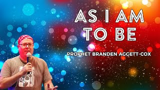 As I am to Be - Prophet Branden Aggett Cox (05.07.20)