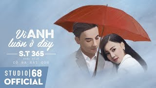 Video Vì Anh Luôn Ở Đây - S.T 365 | Nhạc Phim Cô Ba Sài Gòn (OST) download MP3, 3GP, MP4, WEBM, AVI, FLV November 2018