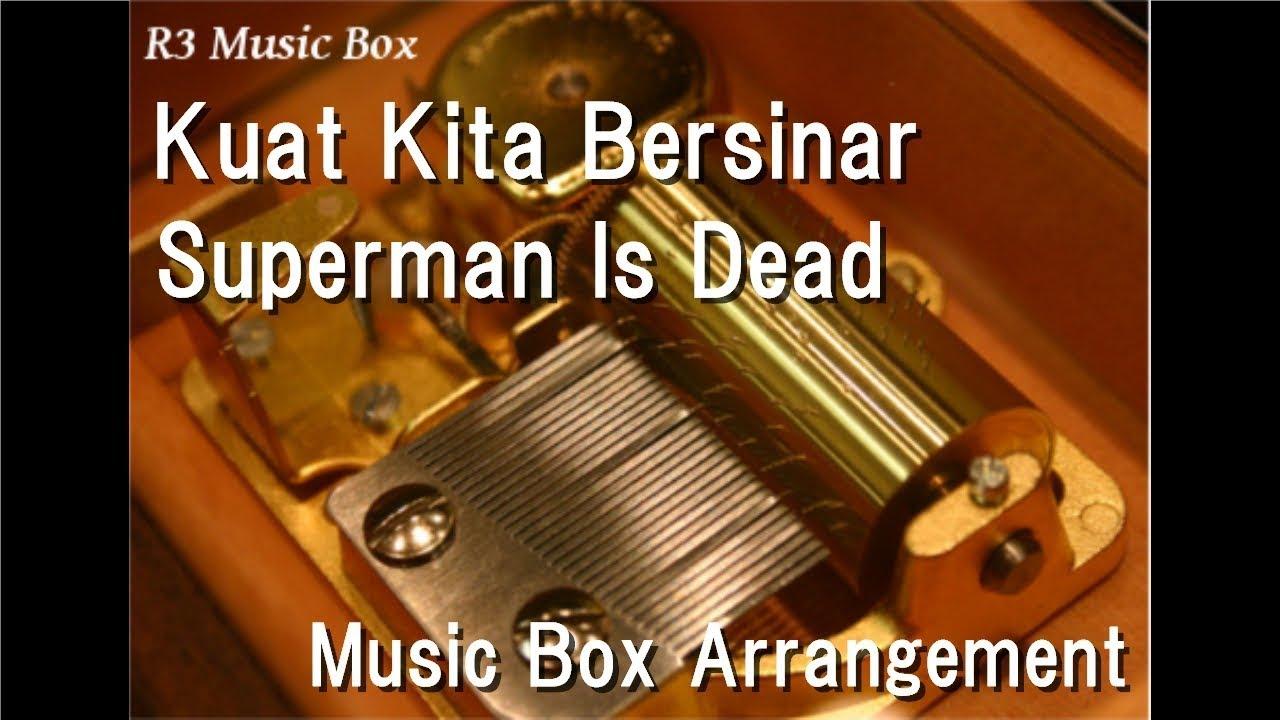 Kuat Kita Bersinar/Superman Is Dead [Music Box] - YouTube
