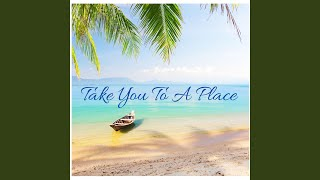 Take You to a Place