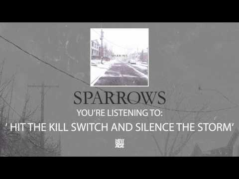 Sparrows | Hit The Kill Switch And Silence The Storm