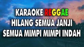 Karaoke lirik Reggae - Hilang semua janji semua mimpi mimpi indah (HILANG) Ost. Cinderella
