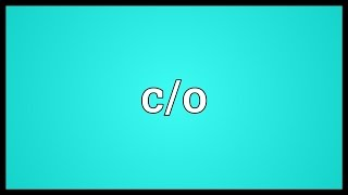 C/o Meaning