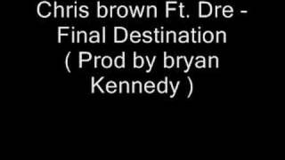 Chris Brown Feat Dre - Final Destination / Flying Solo