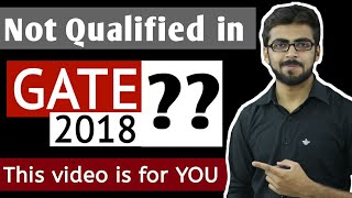 What to do if you are NOT Qualified in GATE 2018 | This video is for YOU