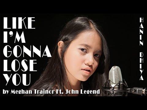 Like I'm Gonna Lose You - Meghan Trainor Ft. John Legend (Cover) By Hanin Dhiya