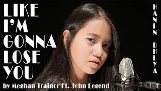 Like I'm Gonna Lose You - Meghan Trainor ft. John Legend (Cover) by Hanin Dhiya
