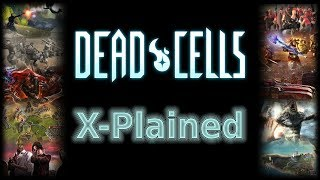 Dead Cells X-Plained [A Metroidvania Rogue-Like]