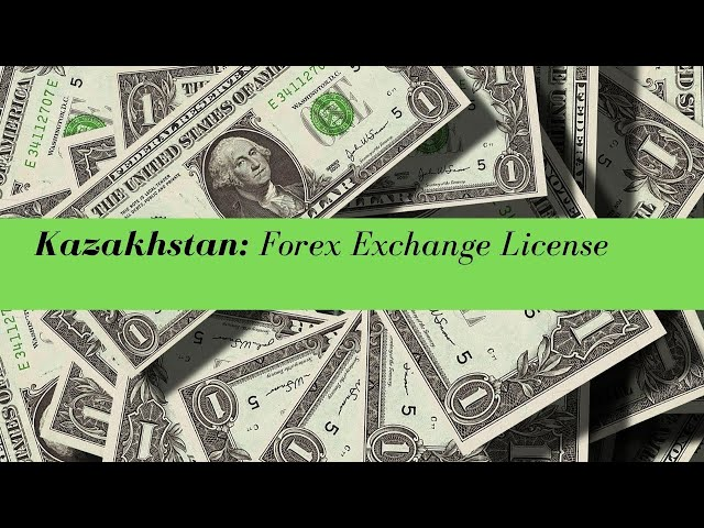 Kazakhstan Forex Exchange License -  (UPDATED FOR 2020)