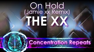 The xx - On Hold (Jamie xx Remix) - Concentration Repeat