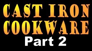 CAST IRON COOKWARE. Part 2. How To Restore Neglected Ironware