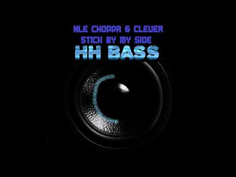 NLE CHOPPA & CLEVER - STICK BY MY SIDE BASS BOOSTED