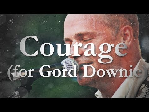 Courage (for Gord Downie)