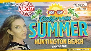 Huntington Beach California Summer – Playtime with Ayden – UNCUT – Vlog #25