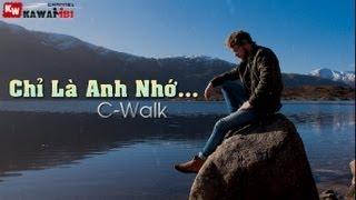 Chỉ Là Anh Nhớ - C-Walk [ Video Lyrics Kara ]