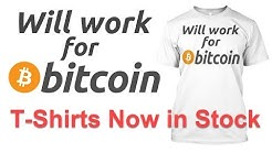 'Will Work for Bitcoin' T Shirts in Stock Now