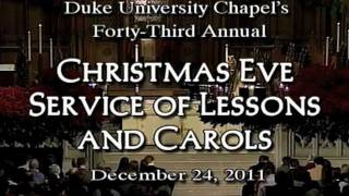 Duke Chapel's Annual Christmas Eve Service of Lessons and Carols 2011(Duke Chapel's Annual Christmas Eve Service of Lessons and Carols 2011., 2011-12-27T02:07:53.000Z)