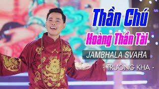 Thần Chú Hoàng Thần Tài: JAMBHALA SVAHA - TRƯỜNG KHA | Nhạc Phật Giáo 2018 [MV HD]