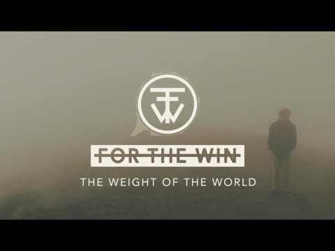 For The Win -  The Weight Of The World (Audio)