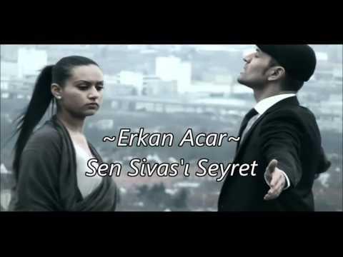 Erkan Acar -sen sivası seyret yar bende seni