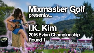 I.K. Kim - 2016 Evian Champ Rd 1 - Mixmaster Golf