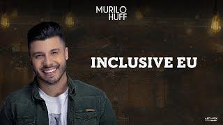Murilo Huff - INCLUSIVE EU  (Pra Ouvir Tomando Uma)