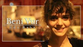 Eda Baba - Beni Vur Vokal : Eda Baba Gitar : Baran Ökmen Kayıt: Özg...