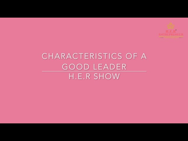 #25 HER Show - Characteristics of a Good Leader