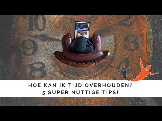 Hoe kan ik tijd overhouden? - 5 super nuttige tips!