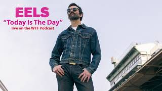 EELS - Today Is The Day (AUDIO) - live on the WTF Podcast