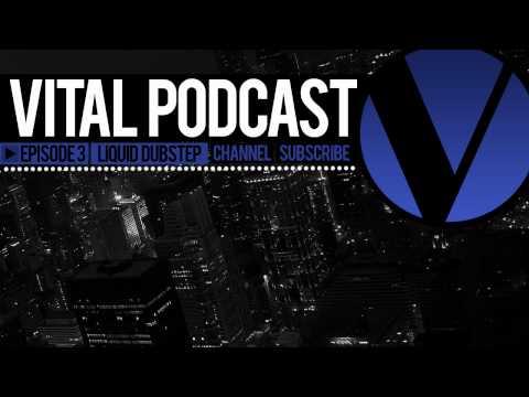 Vital Podcast: Ep 3 - Liquid Dubstep Mix 2012