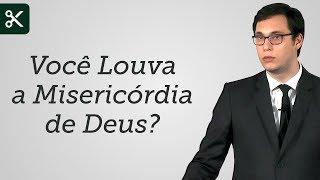 """""""Você Louva a Misericórdia de Deus?"""" - Geimar Lima"""