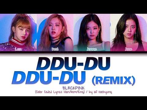 BLACKPINK (블랙핑크) - DDU-DU-DDU-DU (뚜두뚜두) [Remix] (Color Coded Lyrics Han/Rom/Eng)