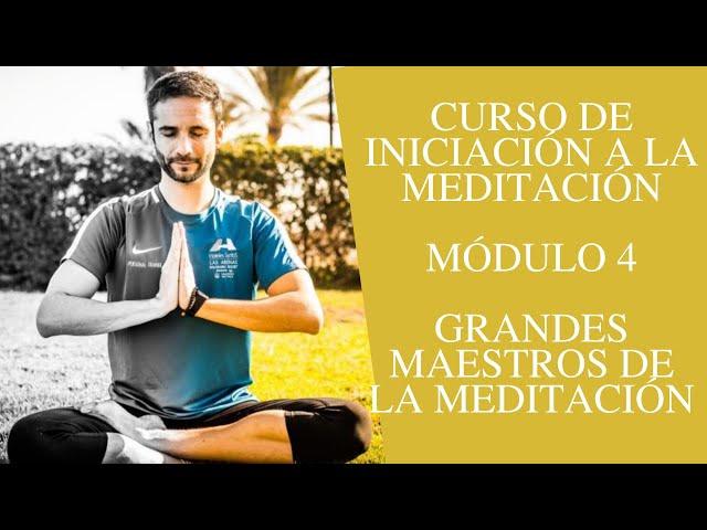 Curso de iniciación a la meditación - Módulo 4 - Grandes maestros de la meditación