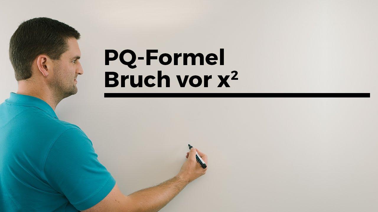 PQ Formel Mit Bruch Vor X^2, Gleichungen Lösen, Nullstellen Bestimmen    Mathe By Daniel Jung