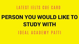 Describe A Person You Would Like To Study Or Work With   Latest IELTS Speaking Topic  