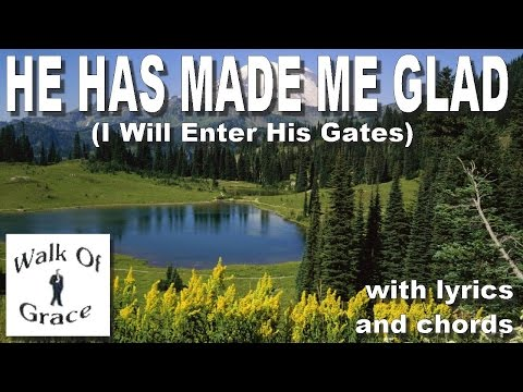 He Has Made Me Glad (I Will Enter His Gates) - Thanksgiving Song with lyrics and chords