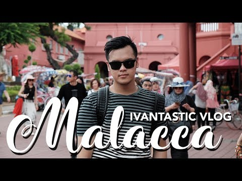 IVANTASTICVLOG #11 - MALACCA 2017 : RED HERITAGE CITY OF MALAYSIA