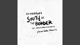 South of the Border (feat. Camila Cabello & Cardi B) (Cheat Codes Remix)