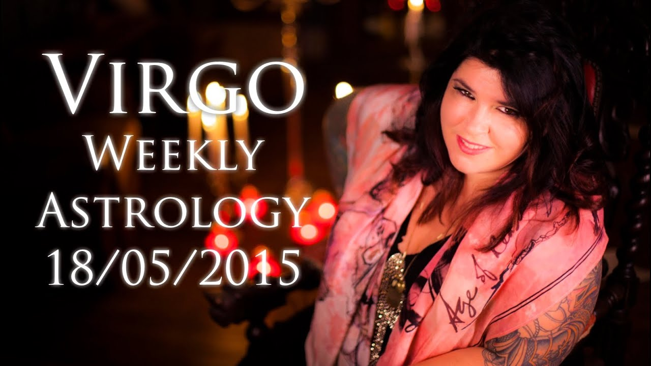 Virgo Weekly Astrology Forecast May 18th 2015 Michele Knight