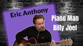 Piano Man - Billy Joel - Acoustic Guitar Cover by Eric Anthony