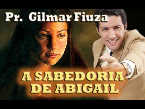 A SABEDORIA DE ABIGAIL (PR  GILMAR FIUZA)